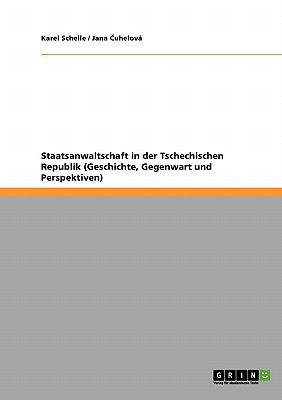 Staatsanwaltschaft in Der Tschechischen Republik (Geschichte, Gegenwart Und Perspektiven) 9783640411054