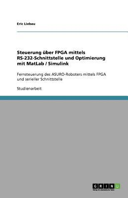 Steuerung Ber FPGA Mittels RS-232-Schnittstelle Und Optimierung Mit MATLAB / Simulink 9783640849246