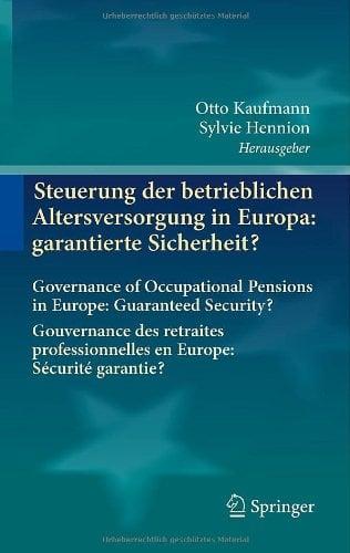 Steuerung Der Betrieblichen Altersversorgung in Europa: Garantierte Sicherheit?: Governance of Occupational Pensions in Europe: Guaranteed Security? G 9783642157301