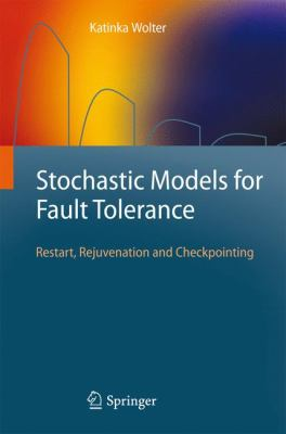 Stochastic Models for Fault Tolerance: Restart, Rejuvenation and Checkpointing 9783642112560