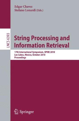 String Processing and Information Retrieval: 17th International Symposium, SPIRE 2010, Los Cabos, Mexico, October 11-13, 2010, Proceedings 9783642163203