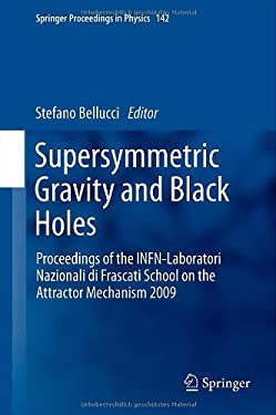 Supersymmetric Gravity and Black Holes: Proceedings of the Infn-Laboratori Nazionali Di Frascati School on the Attractor Mechanism 2009