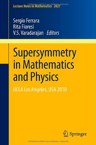 Supersymmetry in Mathematics and Physics: UCLA Los Angeles, USA 2010 9783642217432