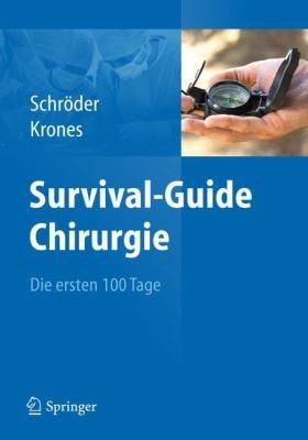 Survival-Guide Chirurgie: Die Ersten 100 Tage 9783642251771