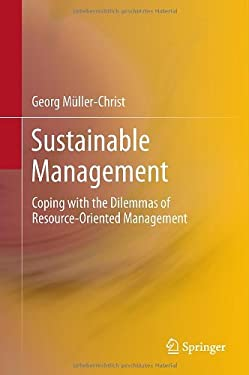 Sustainable Management: Coping with the Dilemmas of Resource-Oriented Management 9783642191640