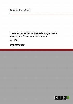Systemtheoretische Betrachtungen Zum Modernen Symphonieorchester 9783640246298