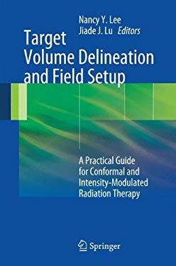 Target Volume Delineation and Field Setup: A Practical Guide for Conformal and Intensity-Modulated Radiation Therapy 9783642288593