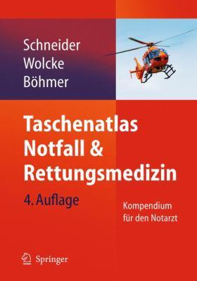 Taschenatlas Notfall & Rettungsmedizin: Kompendium F R Den Notarzt 9783642010507
