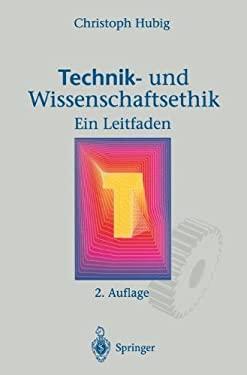 Technik- Und Wissenschaftsethik: Ein Leitfaden 9783642796289