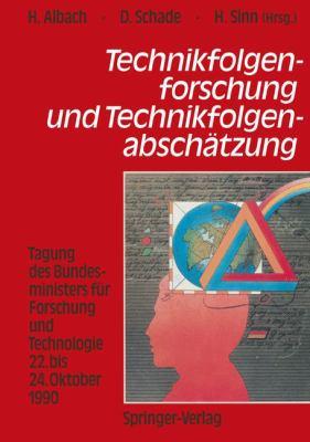 Technikfolgenforschung Und Technikfolgenabsch Tzung: Tagung Des Bundesministers F R Forschung Und Technologie 22. Bis 24. Oktober 1990 9783642934988