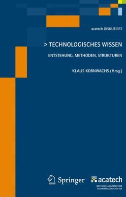 Technologisches Wissen: Entstehung, Methoden, Strukturen 9783642143717