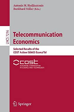 Telecommunication Economics: Selected Results of the COST Action IS0605 Econ@Tel 9783642303814