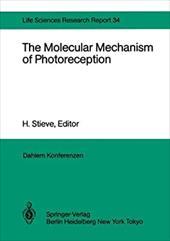 The Molecular Mechanism of Photoreception: Report of the Dahlem Workshop on the Molecular Mechanism of Photoreception Berlin 1984, 19316964