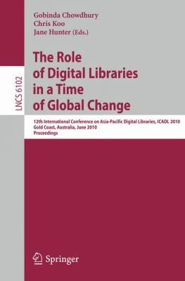 The Role of Digital Libraries in a Time of Global Change: 12th International Conference on Asia-Pacific Digital Libraries, ICADL 2010 Gold Coast, Aust 9783642136535
