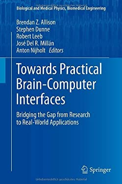 Towards Practical Brain-Computer Interfaces: Bridging the Gap from Research to Real-World Applications 9783642297458