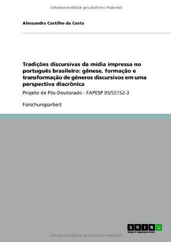 Tradi Es Discursivas Da M Dia Impressa No Portugu S Brasileiro: G Nese, Forma O E Transforma O de G Neros Discursivos Em Uma Perspectiva Diacr Nica 9783640894703