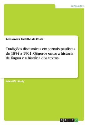 Tradi Es Discursivas Em Jornais Paulistas de 1854 a 1901: G Neros Entre a Hist RIA Da L Ngua E a Hist RIA DOS Textos 9783640838585