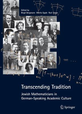 Transcending Tradition: Jewish Mathematicians in German-Speaking Academic Culture 9783642224638