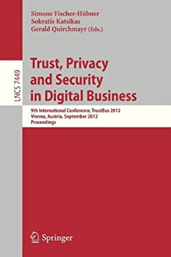 Trust, Privacy and Security in Digital Business: 9th International Conference, Trustbus 2012, Vienna, Austria, September 3-7, 2012, Proceedings 9783642322860