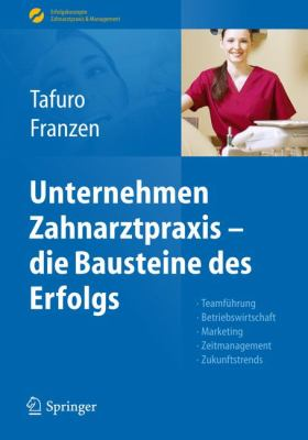 Unternehmen Zahnarztpraxis - Die Bausteine Des Erfolgs: Teamf Hrung, Betriebswirtschaft, Marketing, Zeitmanagement, Zukunftstrends 9783642171697