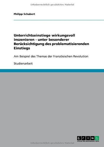 Unterrichtseinstiege Wirkungsvoll Inszenieren - Unter Besonderer Ber Cksichtigung Des Problematisierenden Einstiegs 9783640647996