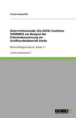 Unterrichtsstunde: Die Excel-Funktion Sverweis Am Beispiel Der PR Mienberechnung Im Gro Handelsbetrieb Stolle 9783640223794