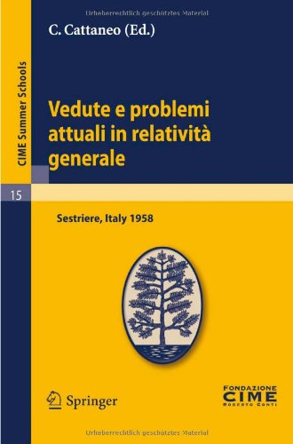 Vedute E Problemi Attuali in Relativit Generale: Lectures Given at a Summer School of the Centro Internazionale Matematico Estivo (C.I.M.E.) Held in S 9783642109003