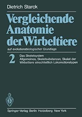 Vergleichende Anatomie Der Wirbeltiere Auf Evolutionsbiologischer Grundlage: Band 2: Das Skeletsystem: Allgemeines, Skeletsubstanzen, Skelet Der Wirbe 9783642671609