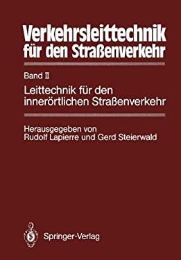 Verkehrsleittechnik F R Den Stra Enverkehr: Band II Leittechnik F R Den Inner Rtlichen Stra Enverkehr 9783642933295