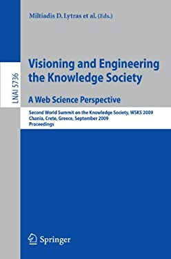 Visioning and Engineering the Knowledge Society: A Web Science Perspective: Second World Summit on the Knowledge Society, WSKS 2009, Chania, Crete, Gr 9783642047534