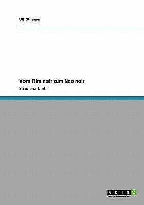 Vom Film Noir Zum Neo Noir 9783640270828