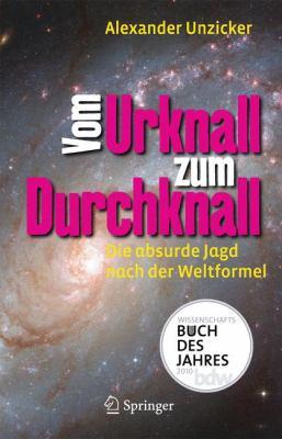 Vom Urknall Zum Durchknall: Die Absurde Jagd Nach der Weltformel 9783642048364