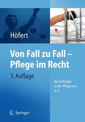 Von Fall Zu Fall - Pflege Im Recht: Rechtsfragen in Der Pflege Von a - Z 9783642165924