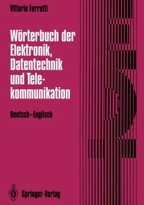 W Rterbuch Der Elektronik, Datentechnik Und Telekommunikation / Dictionary of Electronics, Computing and Telecommunications: Deutsch-Englisch / German 9783642978463