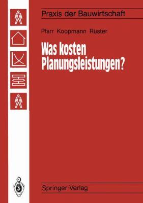 Was Kosten Planungsleistungen?: Kalkulieren Aber Richtig! 9783642836367