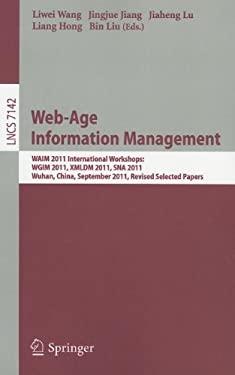 Web-Age Information Management: WAIM 2011 International Workshops: WGIM 2011, XMLDM 2011, SNA 2011, Wuhan, China, September 14-16, 2011, Revised Selec 9783642286346