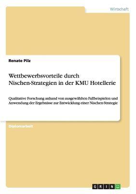 Wettbewerbsvorteile Durch Nischen-Strategien in Der Kmu Hotellerie 9783640499397