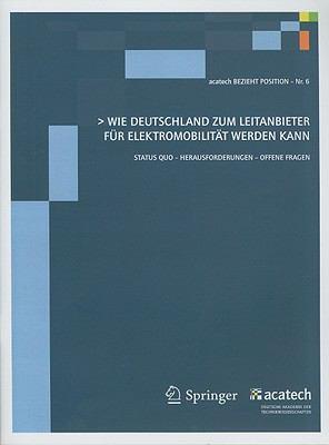 Wie Deutschland Zum Leitanbieter Fur Elektromobilitat Werden Kann: Status Quo - Herausforderungen - Offene Fragen 9783642138287