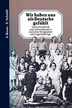 Wir Haben Uns ALS Deutsche Gef Hlt: Lebensr Ckblick Und Lebenssituation J Discher Emigranten Und Lagerh Ftlinge 9783642936883