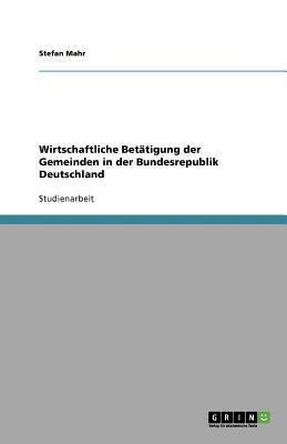 Wirtschaftliche Bet Tigung Der Gemeinden in Der Bundesrepublik Deutschland 9783640726431