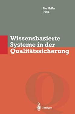 Wissensbasierte Systeme in Der Qualit Tssicherung: Methoden Zur Nutzung Verteilten Wissens 9783642800320
