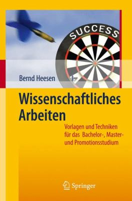 Wissenschaftliches Arbeiten: Vorlagen Und Techniken Fur das Bachelor-, Master- Und Promotionsstudium 9783642033759