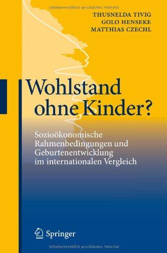 Wohlstand Ohne Kinder?: Sozio Konomische Rahmenbedingungen Und Geburtenentwicklung Im Internationalen Vergleich