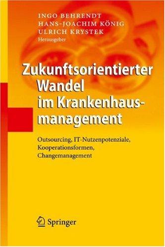Zukunftsorientierter Wandel Im Krankenhausmanagement: Outsourcing, IT-Nutzenpotenziale, Kooperationsformen, Changemanagement 9783642009341