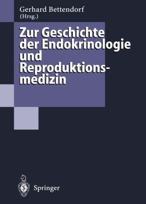 Zur Geschichte Der Endokrinologie Und Reproduktionsmedizin: 256 Biographien Und Berichte 9783642791536