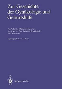 Zur Geschichte Der GYN Kologie Und Geburtshilfe: Aus Anla Des 100j Hrigen Bestehens Der Deutschen Gesellschaft F R GYN Kologie Und Geburtshilfe 9783642710933