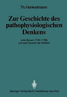 Zur Geschichte Des Pathophysiologischen Denkens: John Brown (1735 1788) Und Sein System Der Medizin 9783642680199