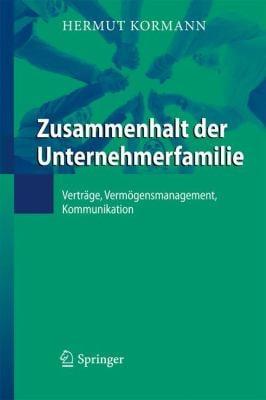 Zusammenhalt Der Unternehmerfamilie: Vertr GE, Verm Gensmanagement, Kommunikation 9783642163500