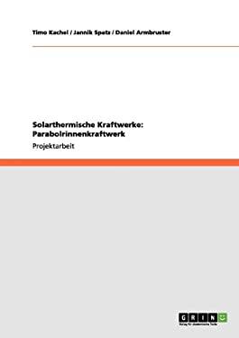 Solarthermische Kraftwerke: Parabolrinnenkraftwerk 9783656016182