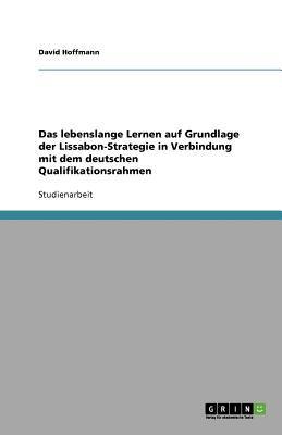 Das Lebenslange Lernen Auf Grundlage Der Lissabon-Strategie in Verbindung Mit Dem Deutschen Qualifikationsrahmen 9783656021964